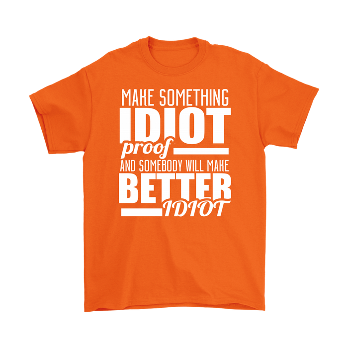 Make Something Idiot Proof and Somebody Will Make Better Idiot