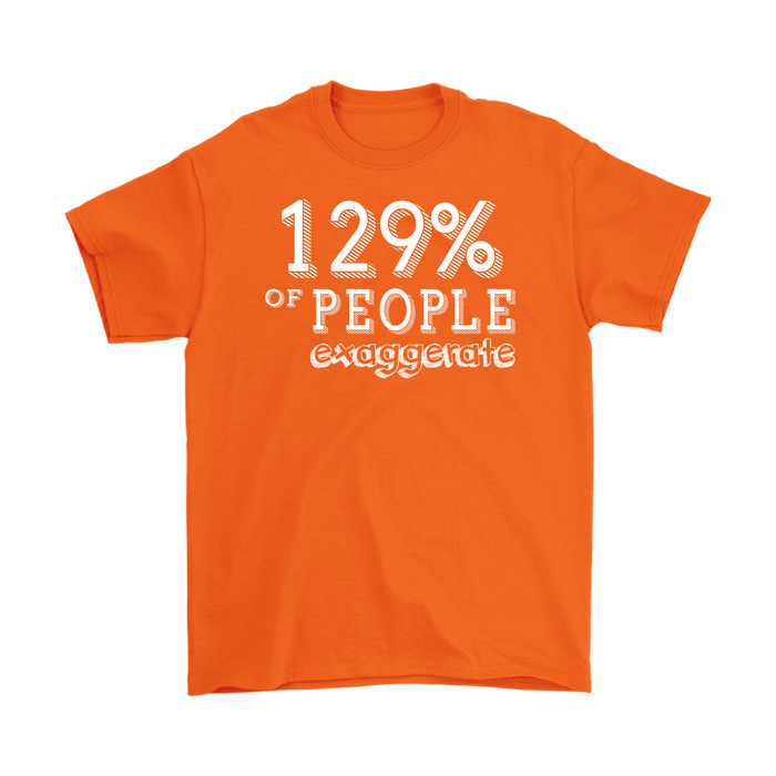 Copy of 129% Of People Exaggerate – Gildan Men's T-Shirt, T-shirt, Personally Yours Accessories
