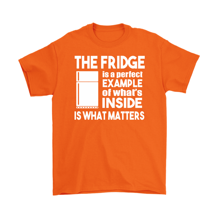 The Fridge Is A Perfect Example Of What's Inside Is What Matters, T-shirt, Personally Yours Accessories