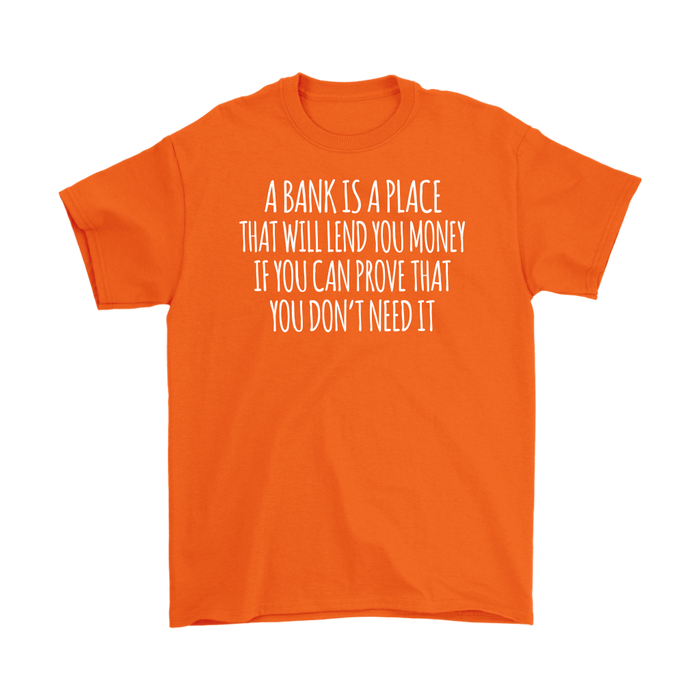 A Bank Is A Place That Will Lend You Money If You Can Prove That You Don't Need It, T-shirt, Personally Yours Accessories