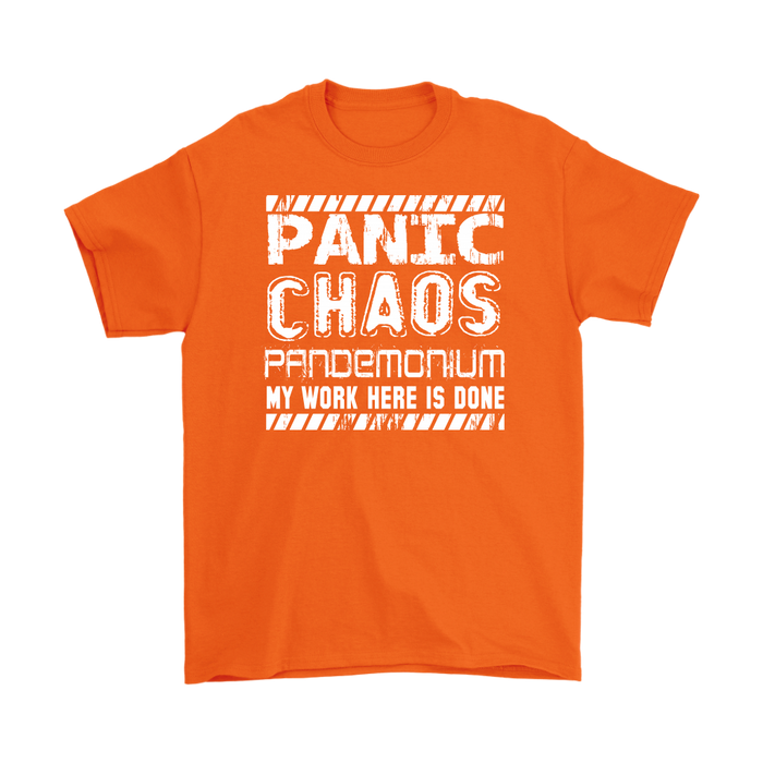 Panic chaos pandemonium my work here is done, T-shirt, Personally Yours Accessories