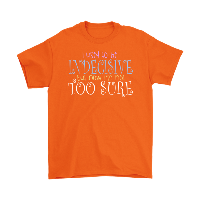 I Used To Be Indecisive But I'M Not Too Sure, T-shirt, Personally Yours Accessories