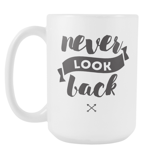 White 15 oz mug - Never Look Back, Drinkware, Personally Yours Accessories