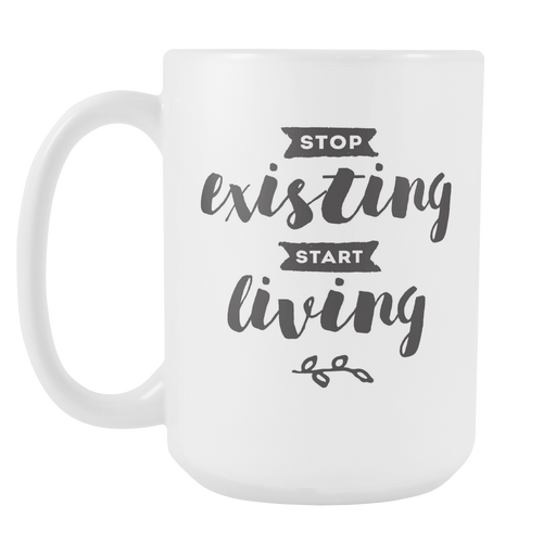 White 15 oz mug - Stop Existing and Start Living, Drinkware, Personally Yours Accessories