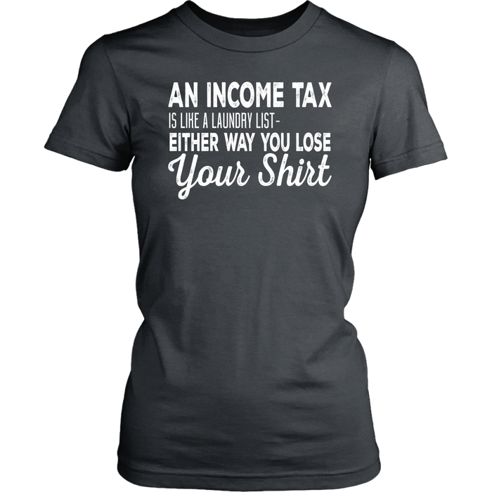 An income tax is lihe a laundry list either way you lose you`s, T-shirt, Personally Yours Accessories