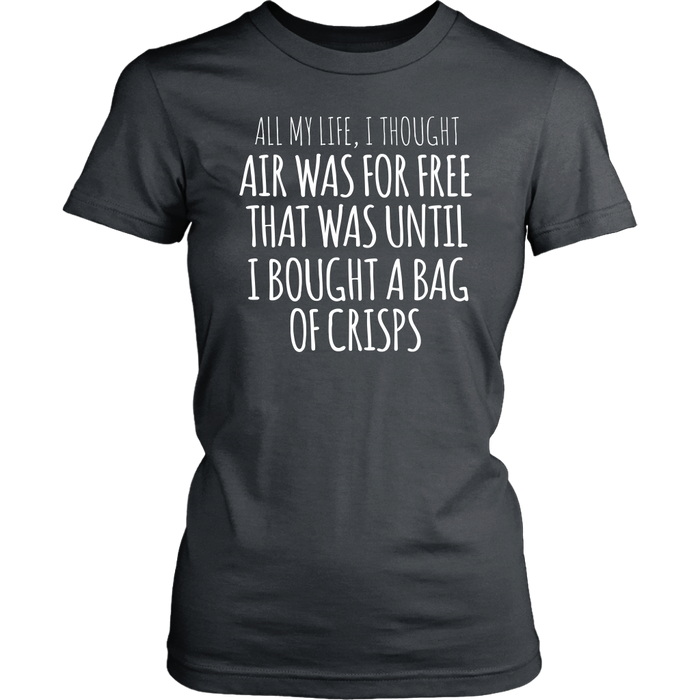 All my life I thought air was for free that was until I bought a bag of crisps– District Woman's T-Shirt, T-shirt, pyaonline