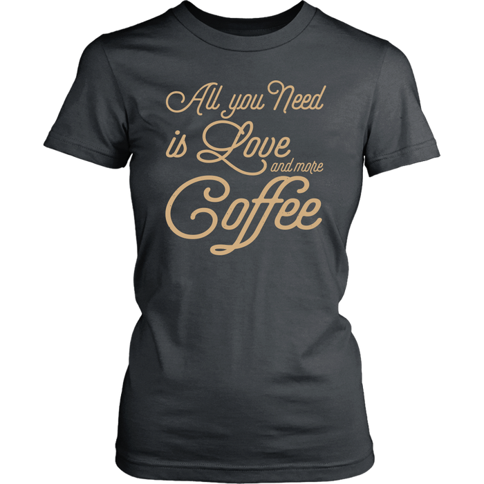 Au You Need Is Love And More Coffee, T-shirt, Personally Yours Accessories