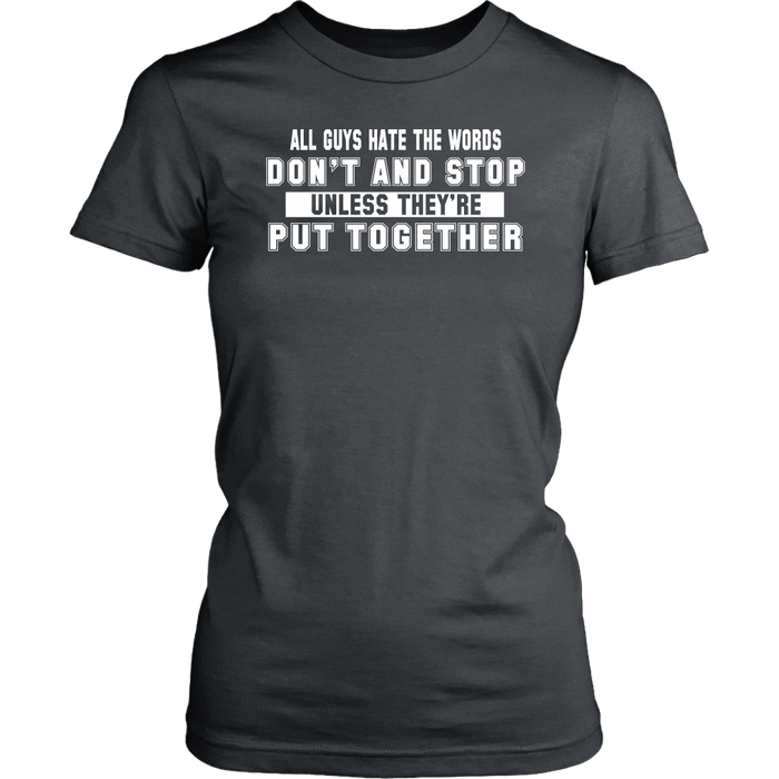 All guys hate the words don`t and stop unless they`re put Together– District Woman's T-Shirt, T-shirt, pyaonline