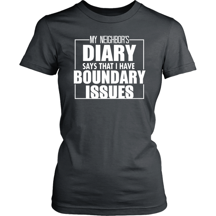 My Neighbors Diary Says That I Have Boundary Issues, T-shirt, Personally Yours Accessories