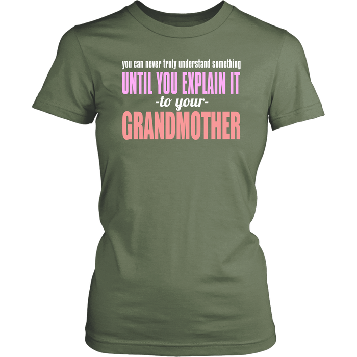 You can never truly understand something until you explain it to your grand mother, T-shirt, Personally Yours Accessories