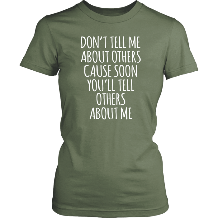 Don't Tell Me About Others Cause Soon You'll Tell Others About Me, T-shirt, Personally Yours Accessories