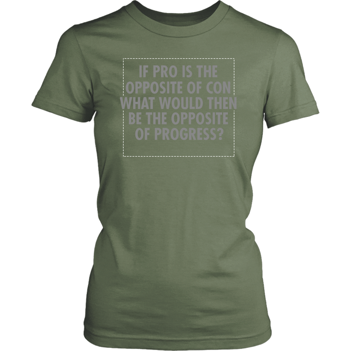 If pro is the opposite of con what would then be the opposite of progress ?, T-shirt, Personally Yours Accessories