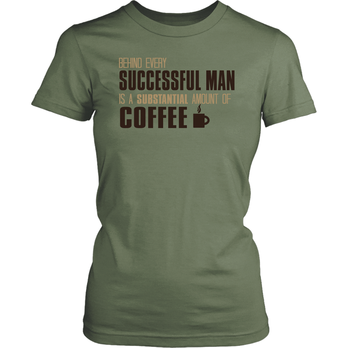 Behind Every Successful Man Is A Substantial Amount Of Coffee, T-shirt, Personally Yours Accessories