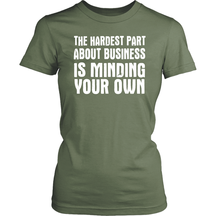The hardest part about business is minding your own, T-shirt, Personally Yours Accessories