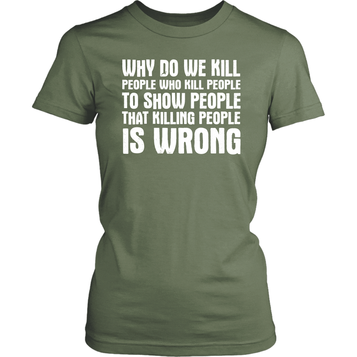 Why Do We Kill People Who Kill People To Show People That Killing People Is Wrong, T-shirt, Personally Yours Accessories