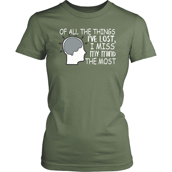Of all the things l ve lost I miss my mind the most, T-shirt, Personally Yours Accessories