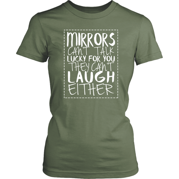 Mirrors Can't Talk lucky For You They Can't Laugh Either, T-shirt, Personally Yours Accessories