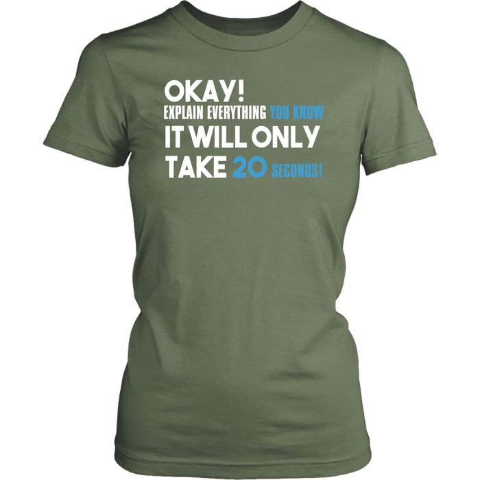 Okay ! Explain Everything you know it will only take 20 seconds !, T-shirt, Personally Yours Accessories