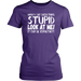 when I say something stupid look at me !it may be important!, T-shirt, Personally Yours Accessories