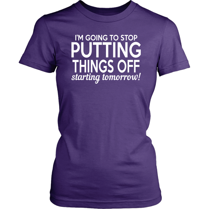 I'M Going To Stop Puting Things Off Starting Tomorrow, T-shirt, Personally Yours Accessories
