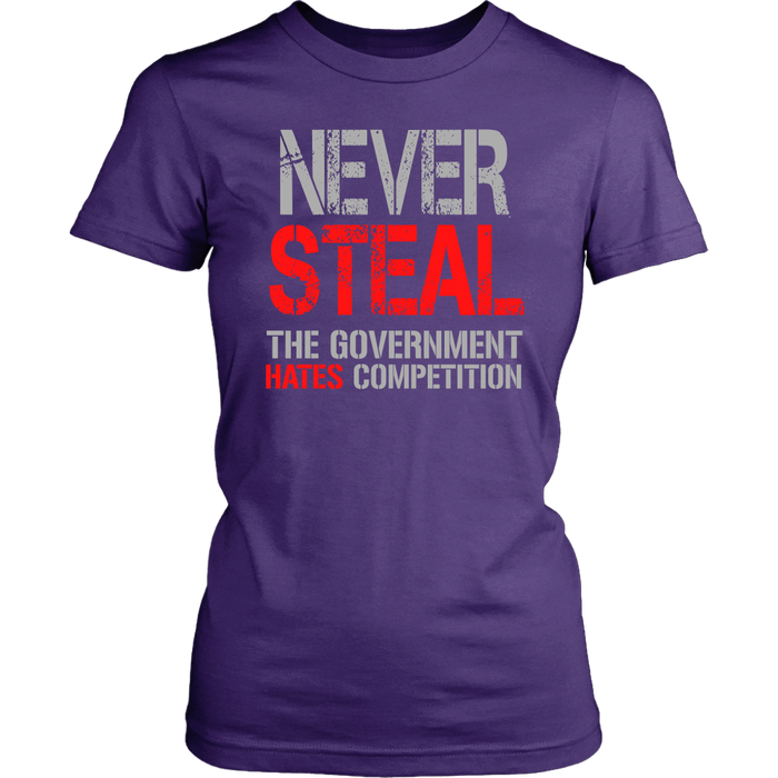 Never steal the government hates competition, T-shirt, Personally Yours Accessories