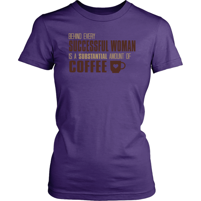 Behind Every Successful Women Is A Substantial Amount Of Coffee, T-shirt, Personally Yours Accessories