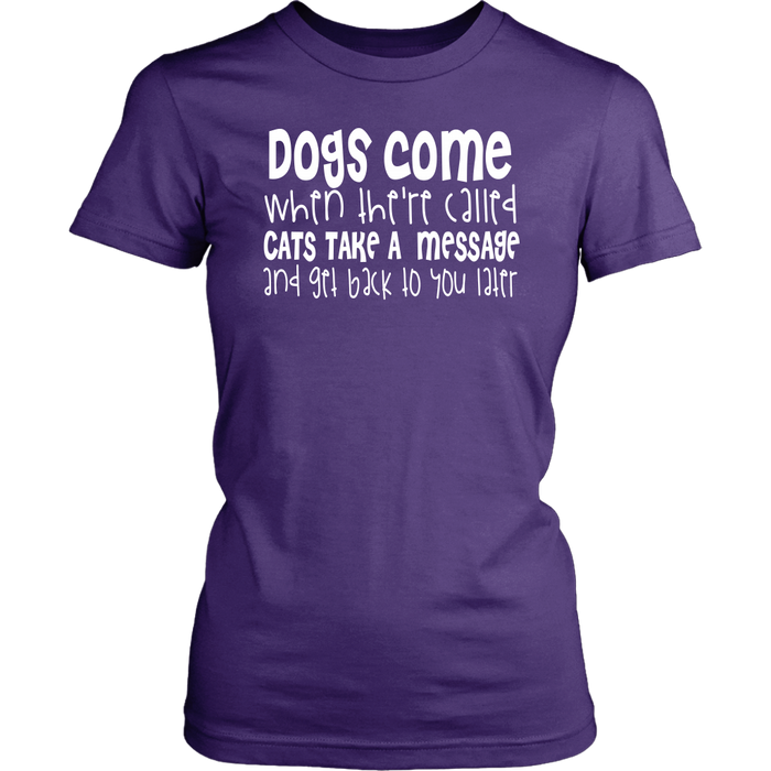 Dogs Come When There Called Cats Take A Message And Get Back To You Later, T-shirt, Personally Yours Accessories