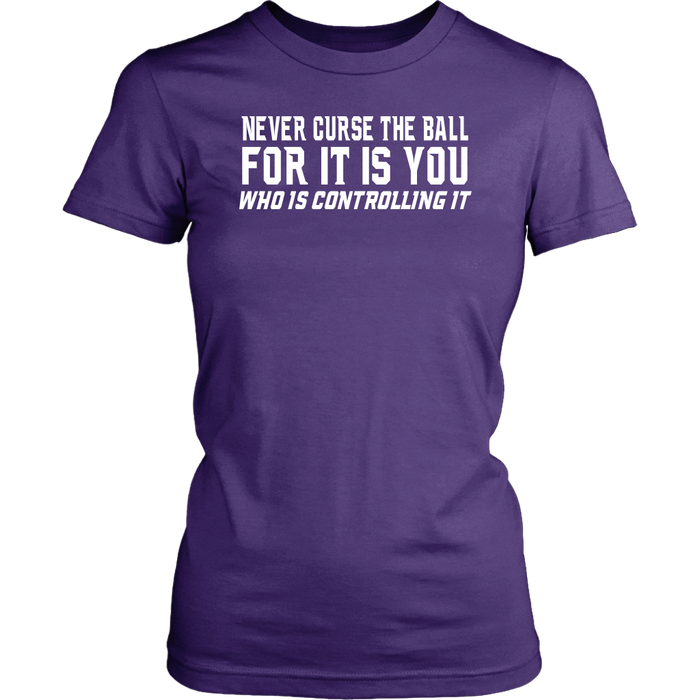 Never Curse the Ball for It is you who is Controlling it, T-shirt, Personally Yours Accessories