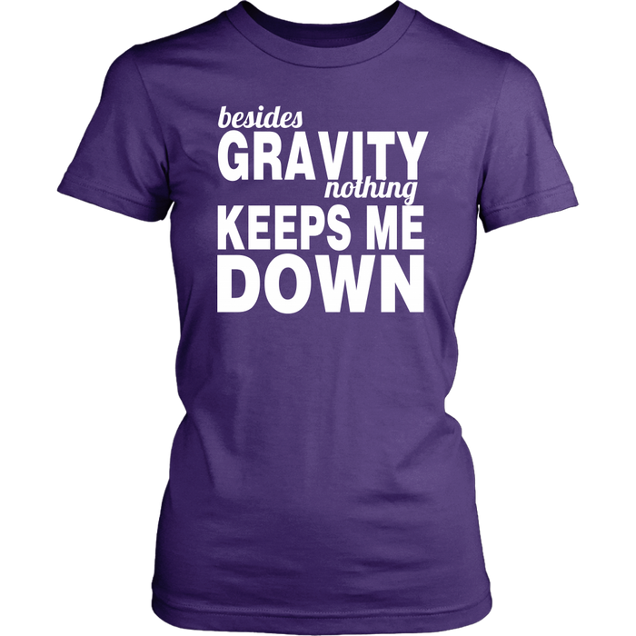 Besides Gravity Nothing Keeps Me Down, T-shirt, Personally Yours Accessories