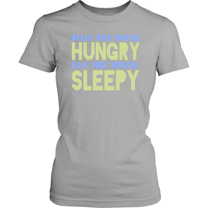 Sleep till you`re hungry eat till you`re sleepy