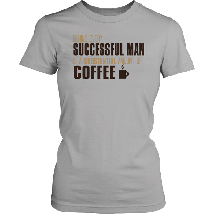 Behind Every Successful Man Is A Substantial Amount Of Coffee – District Woman's T-Shirt, T-shirt, pyaonline