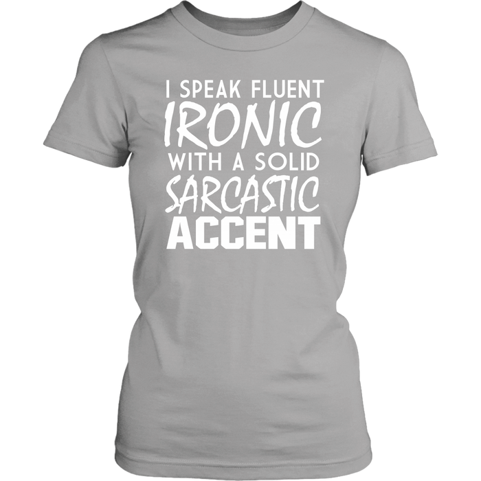 I speak Fluent ironic with a solid sarcastic accent, T-shirt, Personally Yours Accessories