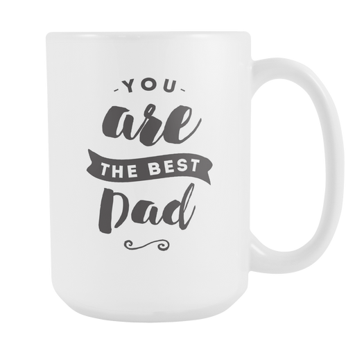 White 15 oz mug - You Are the Best Dad, Drinkware, Personally Yours Accessories