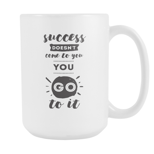 White 15 oz mug - success doesn't come to you GO get it, Drinkware, Personally Yours Accessories