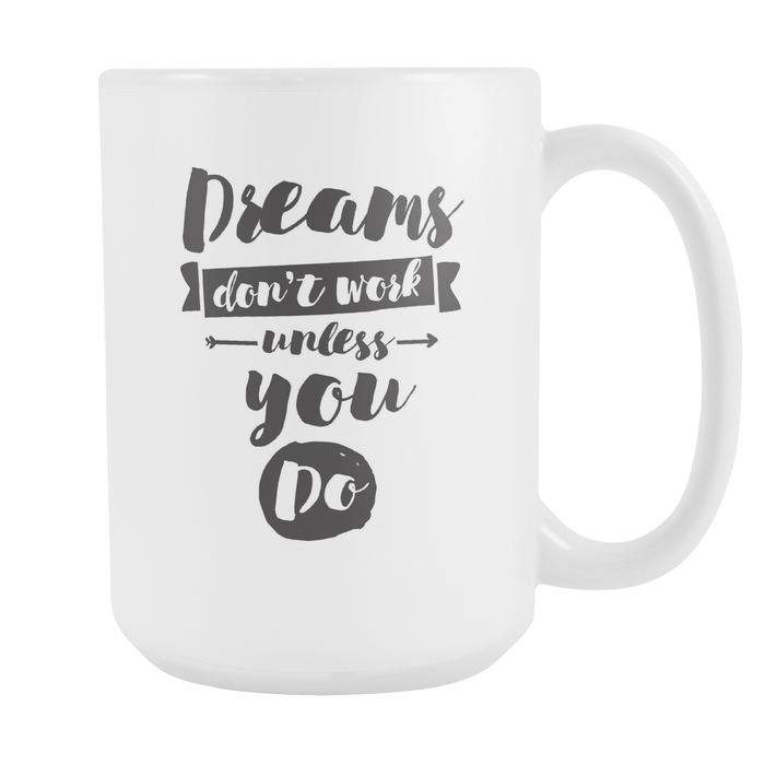 White 15 oz mug - Dreams don't Work Unless You Do, Drinkware, Personally Yours Accessories