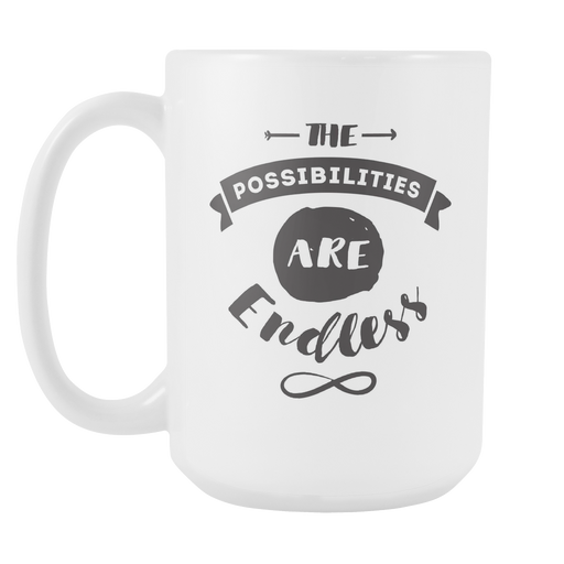 White 15 oz mug - The Possibilities are Endless, Drinkware, Personally Yours Accessories