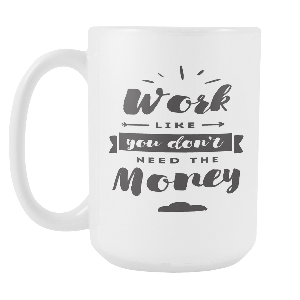 Work like you Don't Need the Money Left