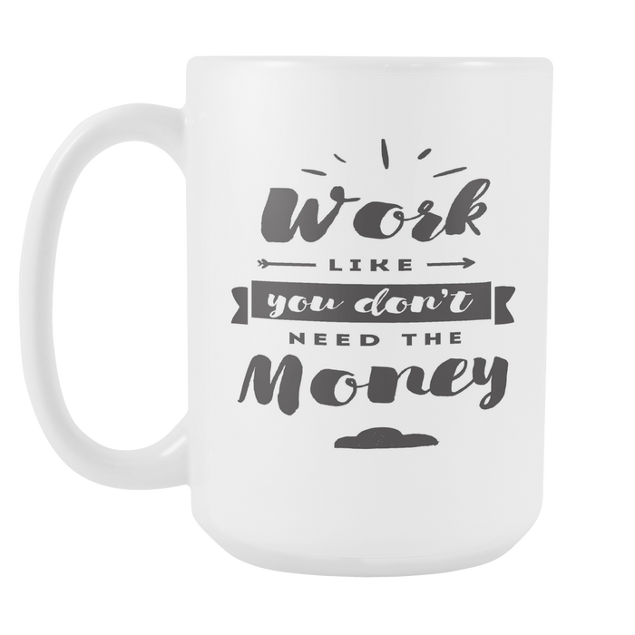 White 15 oz mug - Work like you Don't Need the Money, Drinkware, Personally Yours Accessories