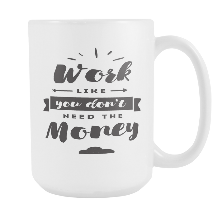 Work like you Don't Need the Money Right