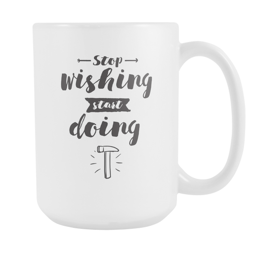 White 15 oz mug - Stop Wishing Start Doing, Drinkware, Personally Yours Accessories