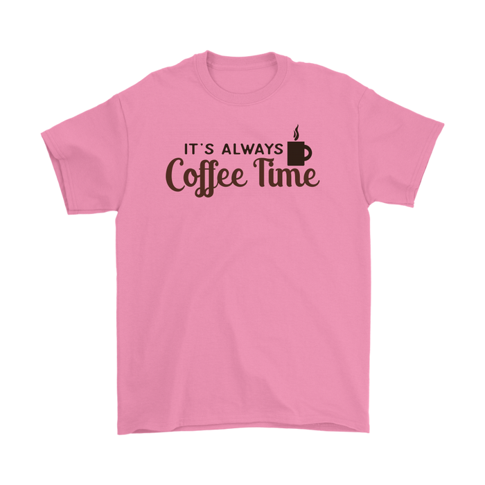 It's Always Coffee Time, T-shirt, Personally Yours Accessories