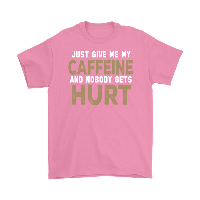 Just Give Me My Caffeine And Nobody Gets Hurt