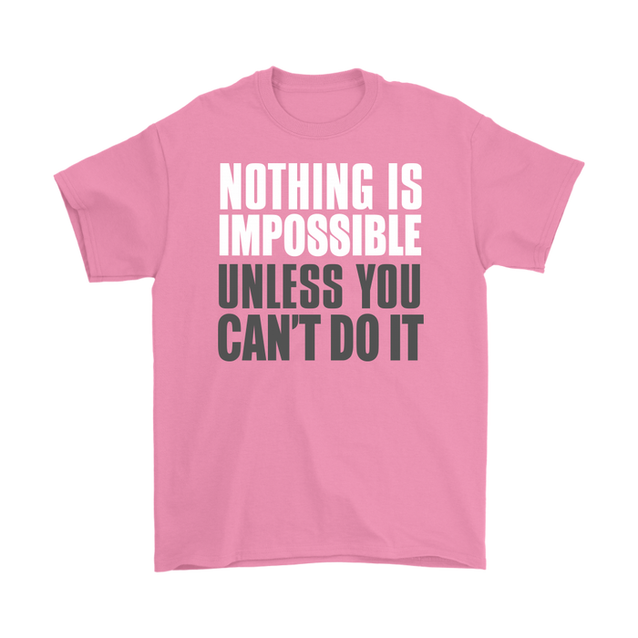 Nothing is impossible unless you can't do it, T-shirt, Personally Yours Accessories