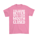 You Sound Better With Your Mouth Closed, T-shirt, Personally Yours Accessories