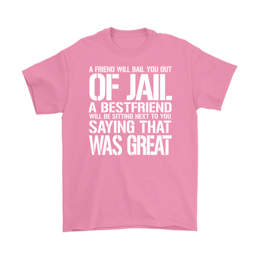 A Friend Will Bail You Out Of Jail A Best friend Will Be Sitting next To You Saying That Was Great, T-shirt, Personally Yours Accessories