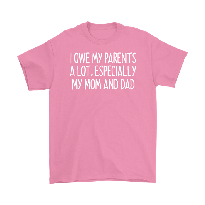 I owe my parents a lot especially my mom and dad