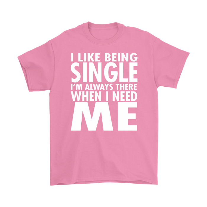 I Like Being Single I'M Always There When I Need Me