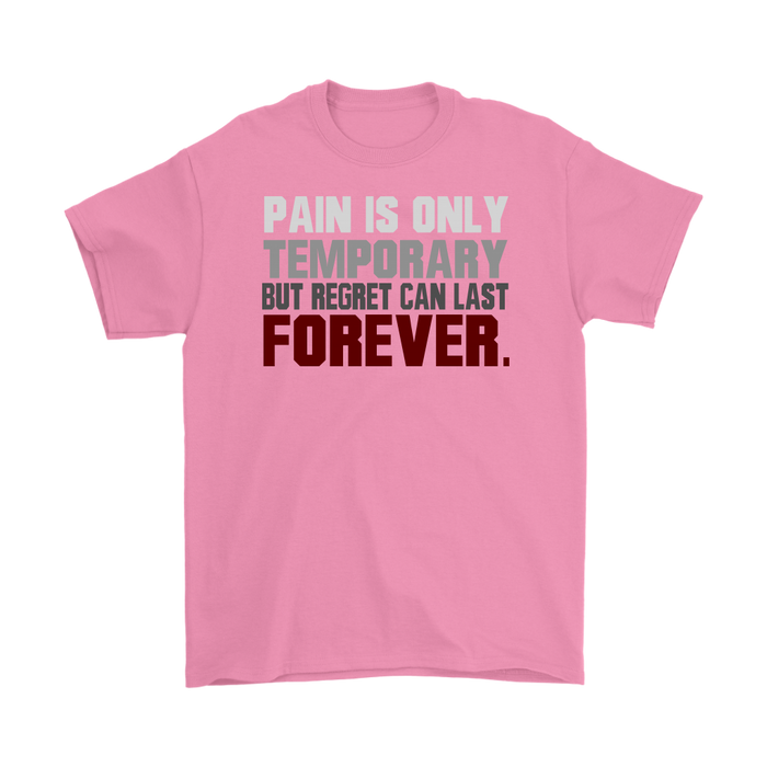 Pain is only temporary But Regret can Last Forever., T-shirt, Personally Yours Accessories