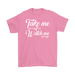 Take Me As I Am Or Watch Me As I Go, T-shirt, Personally Yours Accessories