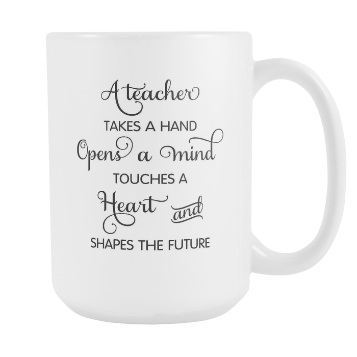 A Teacher Takes a Hand, Opens a Mind, Touches a Heart and Shapes the Future Right
